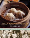 The Asian Grandmothers Cookbook: Home Cooking from Asian American Kitchens - Patricia Tanumihardja, Lara Ferroni