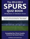 The 2012/2013 Spurs Quiz Book: 100 Questions on Tottenham's Season - Chris Cowlin