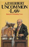 Uncommon Law: Being sixty-Six Misleading Cases revised and collected in one volume - A.P. Herbert