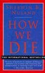 How We Die - Sherwin B. Nuland