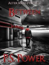 Between (Alternate Places Book 2) - P.S. Power