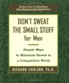 Don't Sweat the Small Stuff for Men: Simple Ways to Minimize Stress in a Competitive World (Don't Sweat the Small Stuff - Richard Carlson