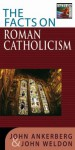 The Facts On Roman Catholicism (The Facts On Series) - John Ankerberg, John Weldon