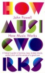 How Music Works: A Listener's Guide To Harmony, Keys, Broken Chords, Perfect Pitch And The Secrets Of A Good Tune - John Powell