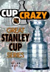 Cup Crazy: Great Stanley Cup Series - Allan Weiss