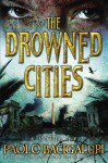 The Drowned Cities - Paolo Bacigalupi