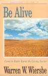 Be Alive (John 1-12): Come to Better Know the Living Savior - Warren W. Wiersbe