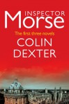 Inspector Morse: The first three novels - Colin Dexter