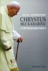 Chrystus bez karabinu. O pontyfikacie Jana Pawła II - Artur Domosławski