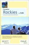 Canadian Rockies with Kids: Exploring the Canadian Rockies with Children - Scott Regehr, Philip Smith