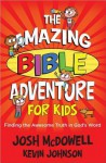 The Amazing Bible Adventure for Kids: Finding the Awesome Truth in God's Word - Josh McDowell, Kevin Johnson