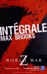 Intégrale Z: World War Z / Closure, Limited et autres histoires de zombies / Guide de survie en territoire zombie - Max Brooks