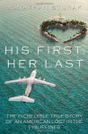 His First, Her Last: The Incredible True Story of an American Lost in the Philippines - Jonathan Sturak