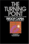 The Turning Point: Science, Society, and the Rising Culture - Fritjof Capra