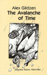 The Avalanche Of Time: Selected Poems, 1964-1984 - Alex Gildzen