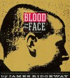 Blood in the Face: The Ku Klux Klan, Aryan Nations, Nazi Skinheads, and the Rise of a New White Culture - James Ridgeway