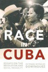 Race in Cuba: Essays on the Revolution and Racial Inequality - Esteban Morales Dominguez, August H. Nimtz Jr., Gary Prevost