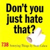 Don't You Just Hate That?: 738 Annoying Things - Scott Cohen