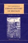 The Cambridge Urban History of Britain, Volume 2: 1540-1840 - Peter Clark