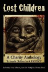 "Lost Children: A Charity Anthology: To Benefit Protect and Children 1st - Thomas Pluck, Fiona ""McDroll"" Johnson, Ron Earl Phillips"