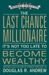 The Last Chance Millionaire: It's Not Too Late to Become Wealthy - Douglas R. Andrew
