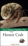 Hermit Crab: Your Happy Healthy Pet - Audrey Pavia, Howell Books Inc