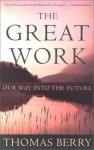 The Great Work: Our Way into the Future - Thomas Berry