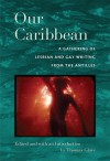 Our Caribbean: A Gathering of Lesbian and Gay Writing from the Antilles - Thomas Glave
