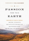 A Passion for This Earth: Writers, Scientists, and Activists Explore Our Relationship with Nature and the Environment - Michelle Benjamin, Rick Bass, Alan Weisman, Richard Mabey, Helen Caldicott