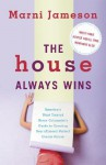 The House Always Wins: America's Most Trusted Home Columnist's Guide to Creating Your (Almost) Perfect Dream Home - Marni Jameson