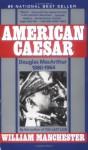 American Caesar - William Raymond Manchester