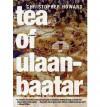 Tea of Ulaanbaatar - Christopher R. Howard