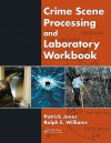 Crime Scene Processing and Laboratory Workbook - Patrick Jones, Ralph Williams