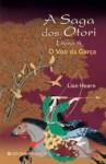 O Voo da Garça (A Saga dos Otori, #4) - Lian Hearn, Isabel Nunes