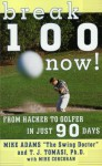 Break 100 Now: From Hacker to Golfer in Just 90 Days - Mike Adams, Mike Corcoran, T.J. Tomasi
