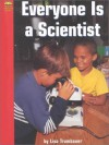 Everyone Is a Scientist - Lisa Trumbauer, Gail Saunders-Smith