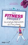 Das Fitnessprojekt: Wie ich (fast) jeden Scheiß ausprobierte, um in Form zu kommen (kindle edition) - Alexandra Reinwarth