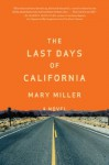 The Last Days of California: A Novel - Mary Miller