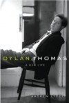 Dylan Thomas: A New Life - Andrew Lycett