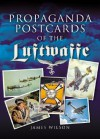 Propaganda Postcards of the Luftwaffe - James Wilson