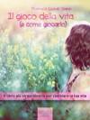 Il gioco della vita (e come giocarlo). Il libro più straordinario per cambiare la tua vita (Self-Help e Scienza della Mente) (Italian Edition) - Florence Scovel Shinn