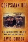 "Corpsman Up!: A Marine Medic Struggles with War, God, and Patriotism"" - David Johnson"