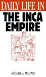 Daily Life in the Inca Empire - Michael A. Malpass