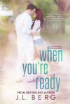 When You're Ready (Ready Series) (Volume 1) - J.L. Berg