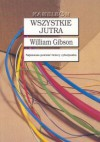 Wszystkie jutra (Bridge Trilogy, #3) - William Gibson, Zbigniew A. Królicki