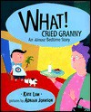 What! Cried Granny: An Almost Bedtime Story - Kate Lum, Adrian Johnson
