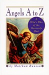 Angels A to Z: A Who's Who of the Heavenly Host - Matthew Bunson