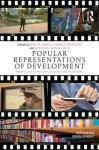 Popular Representations of Development: Insights from Novels, Films, Television and Social Media - David Lewis, Dennis Rodgers, Michael Woolcock