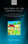 Children of the Japanese State: The Changing Role of Child Protection Institutions in Contemporary Japan - Roger Goodman
