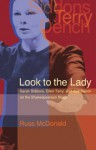 Look to the Lady: Sarah Siddons, Ellen Terry, and Judi Dench on the Shakespearean Stage - Russ McDonald